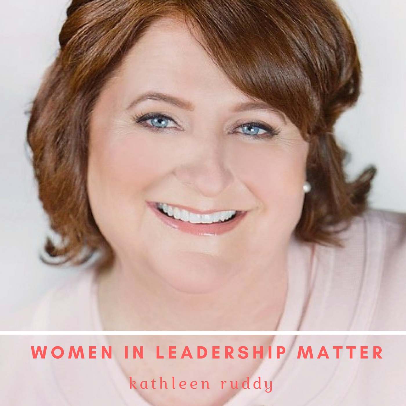 [Ep. 15] Part 4 Why Women in Leadership Matter