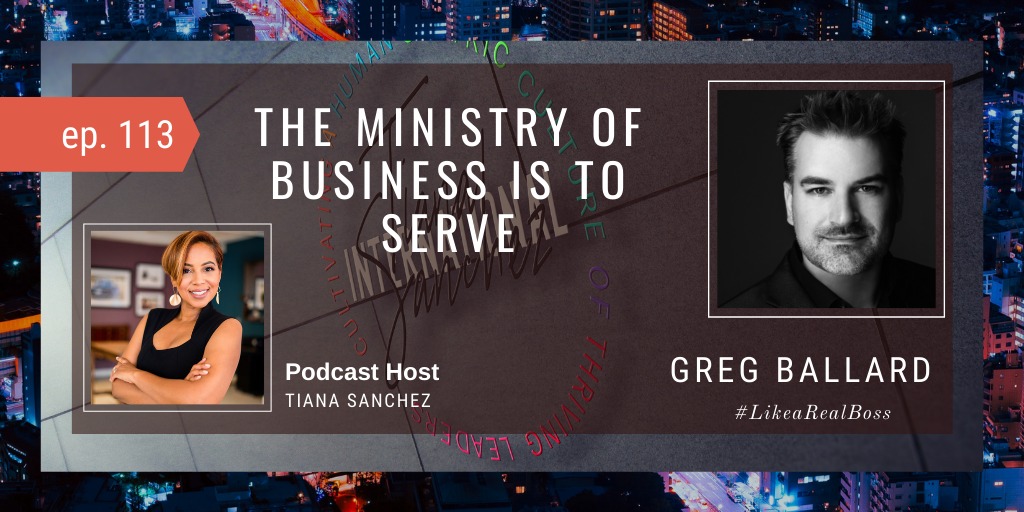 [Ep 113] The Ministry of Leadership in Business is to Serve